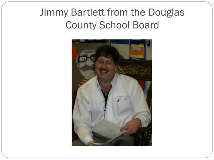 Jimmy Bartlett from the Douglas County School Board