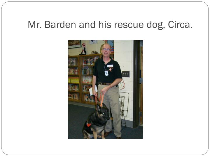Mr. Barden and his rescue dog, Circa.