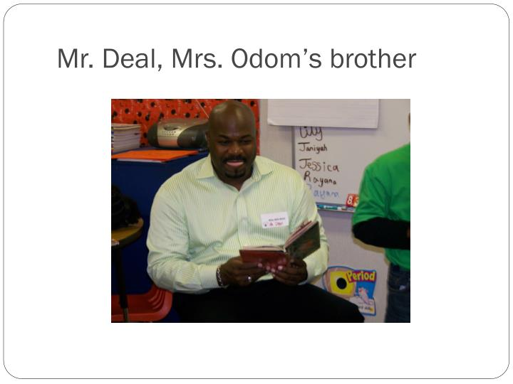 Mr. Deal, Mrs. Odom's brother
