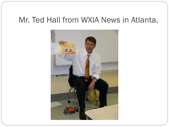 Mr. Ted Hall from WXIA News in Atlanta.
