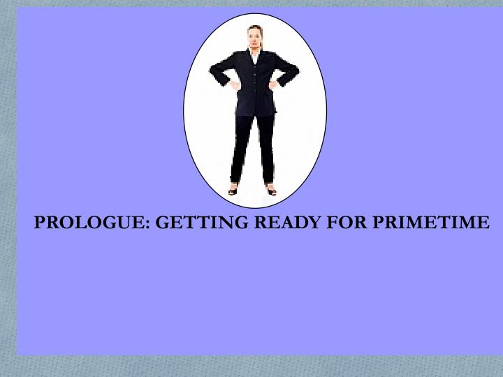 PROLOGUE: GETTING READY FOR PRIMETIME