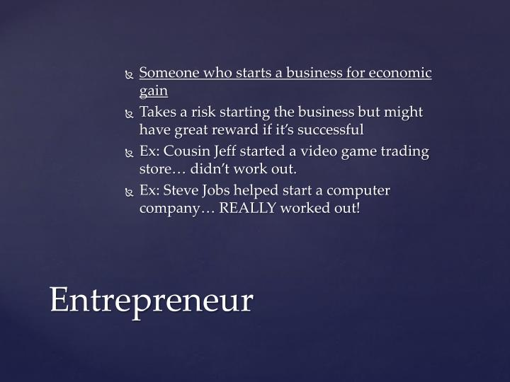Someone who starts a business for economic gain