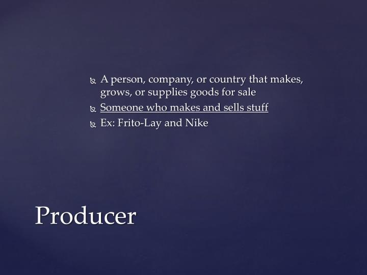 A person, company, or country that makes, grows, or supplies goods for sale
