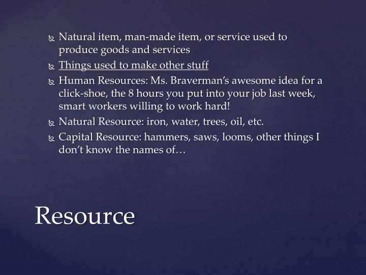 Natural item, man-made item, or service used to produce goods and services
