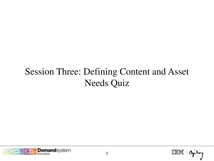 Session Three: Defining Content and Asset