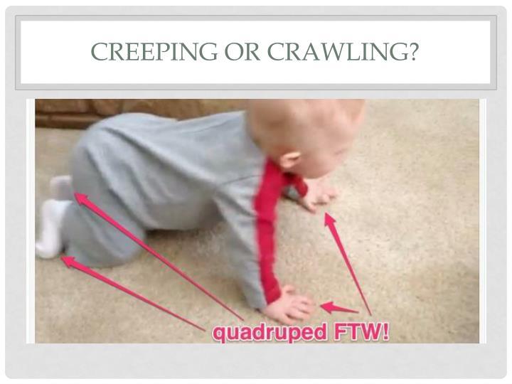 Creeping or crawling?