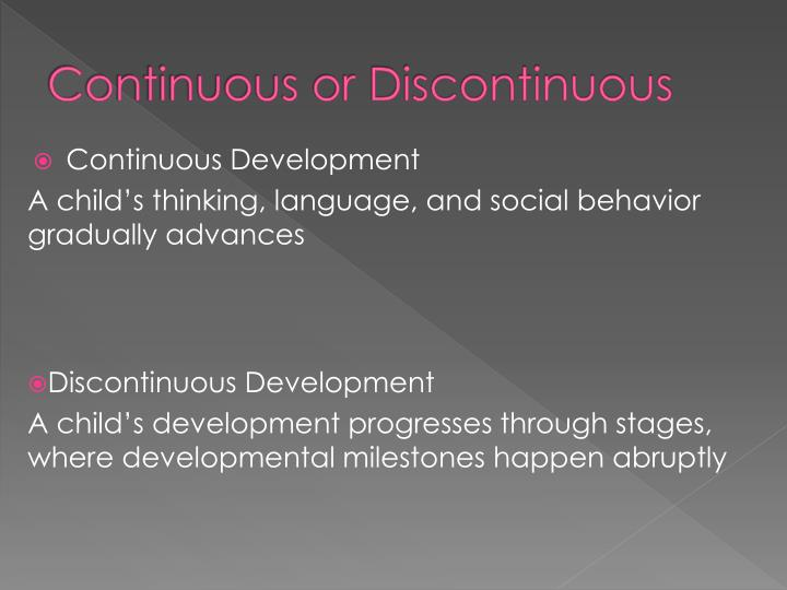 Continuous or Discontinuous