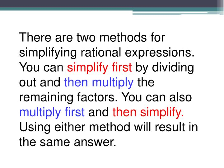 There are two methods for simplifying rational expressions. You can
