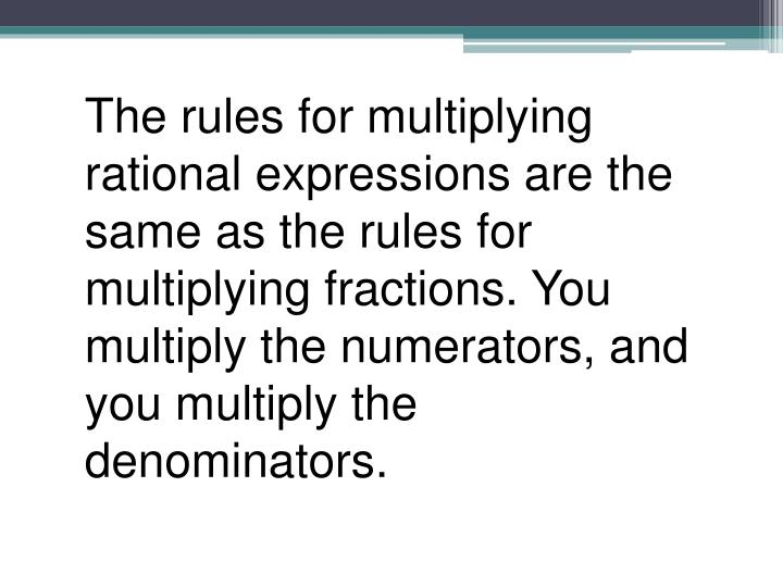The rules for multiplying rational expressions are the same as the rules for multiplying fractions. ...