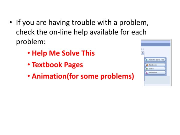 If you are having trouble with a problem, check the on-line help available for each problem: