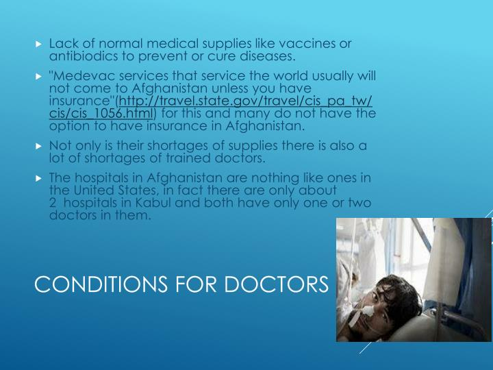 Lack of normal medical supplieslike vaccines or antibiodics to prevent or cure diseases.
