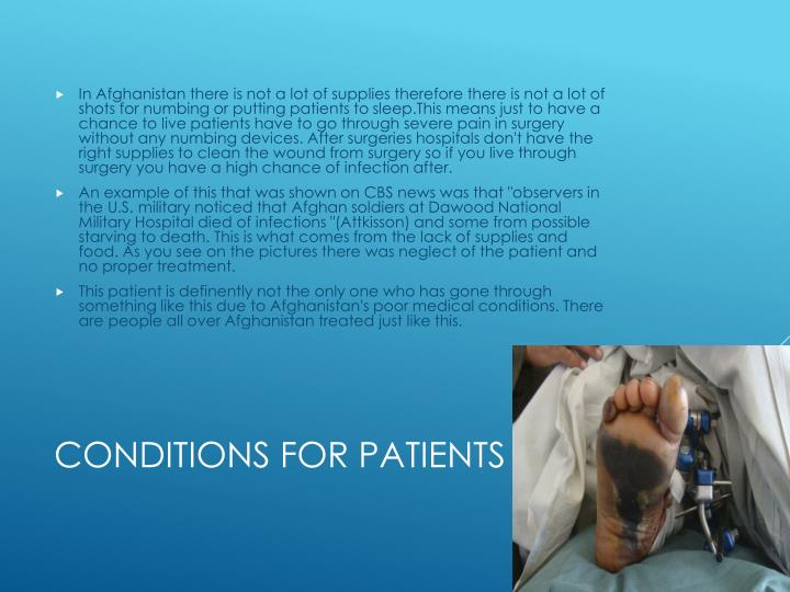 In Afghanistan there is not a lot of supplies therefore there is not a lot of shots for numbing or putting patients to