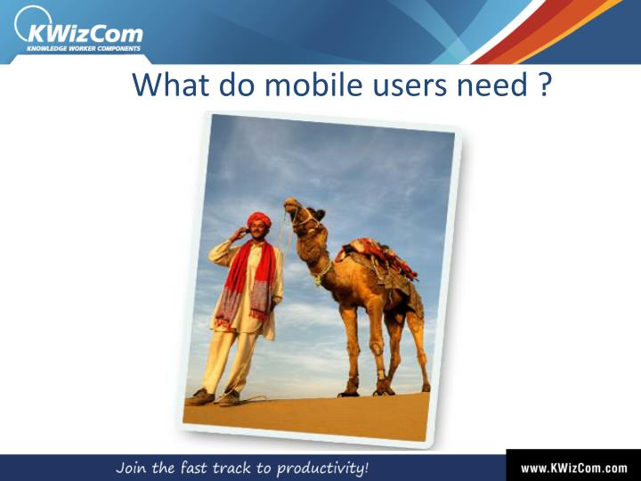 What do mobile users need ?