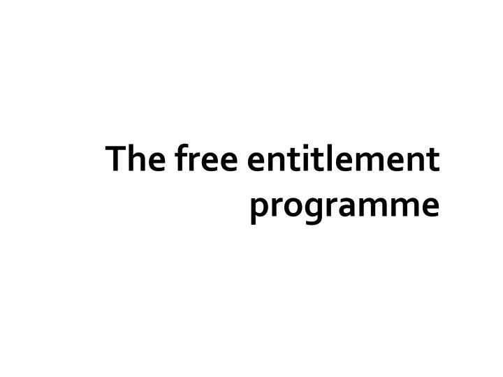 The free entitlement programme