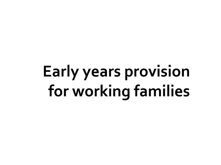 Early years provision for working families