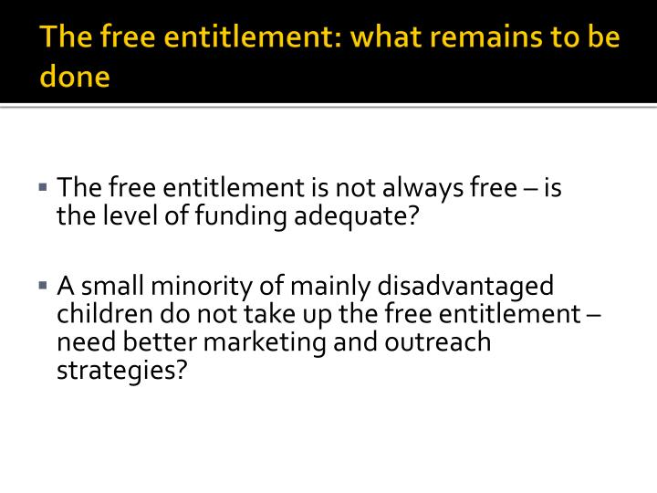 The free entitlement: what remains to be done