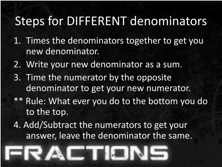 Steps for DIFFERENT denominators