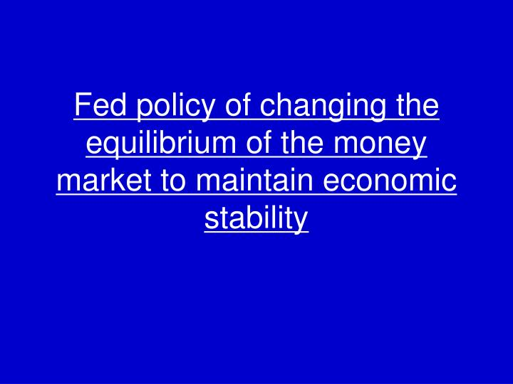 Fed policy of changing the equilibrium of the money