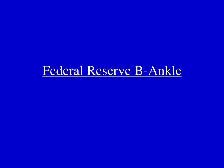 Federal Reserve B-Ankle