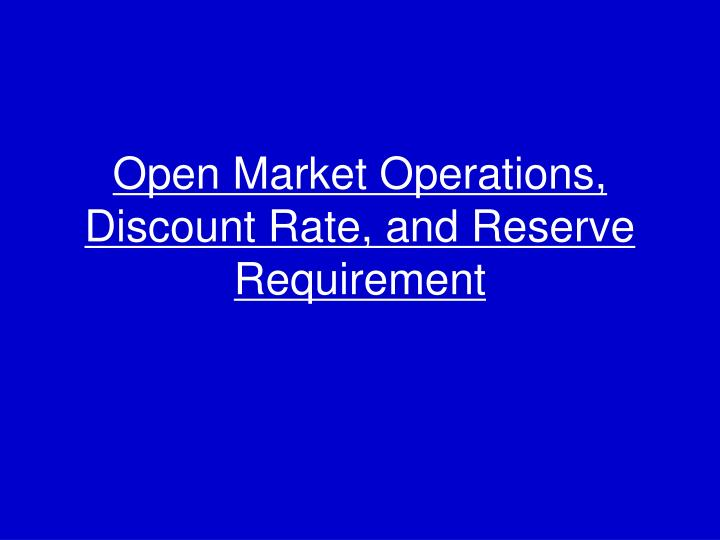 Open Market Operations, Discount Rate, and Reserve Requirement