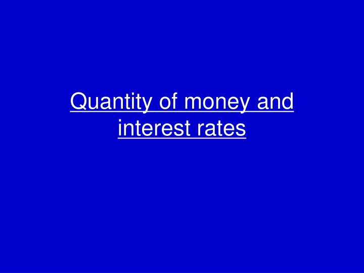 Quantity of money and interest rates