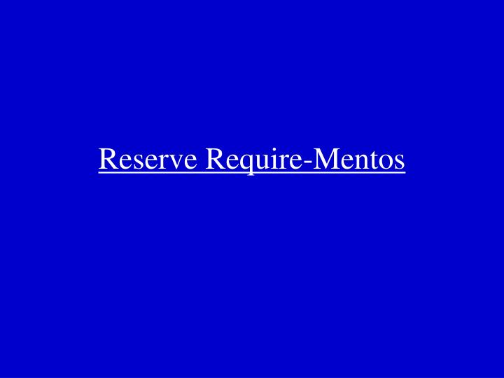 Reserve Require-Mentos