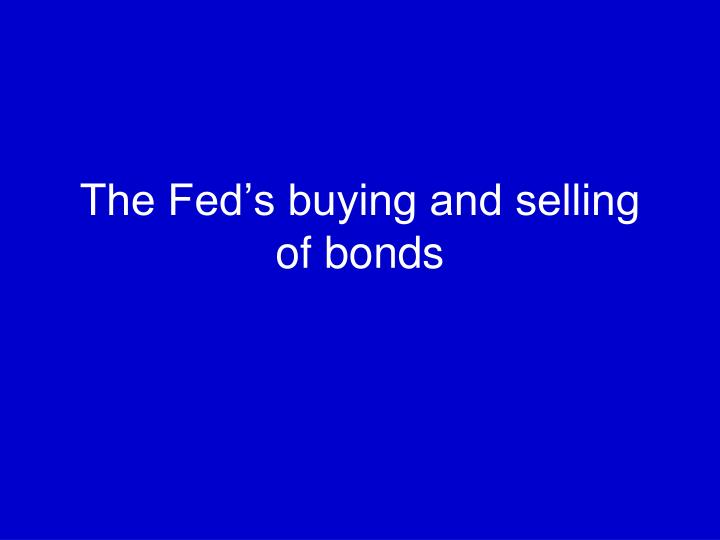 The Fed's buying and selling of bonds