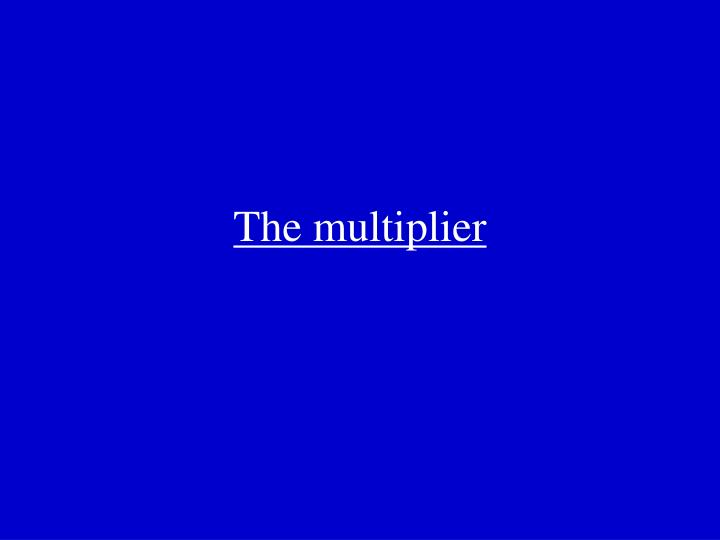 The multiplier