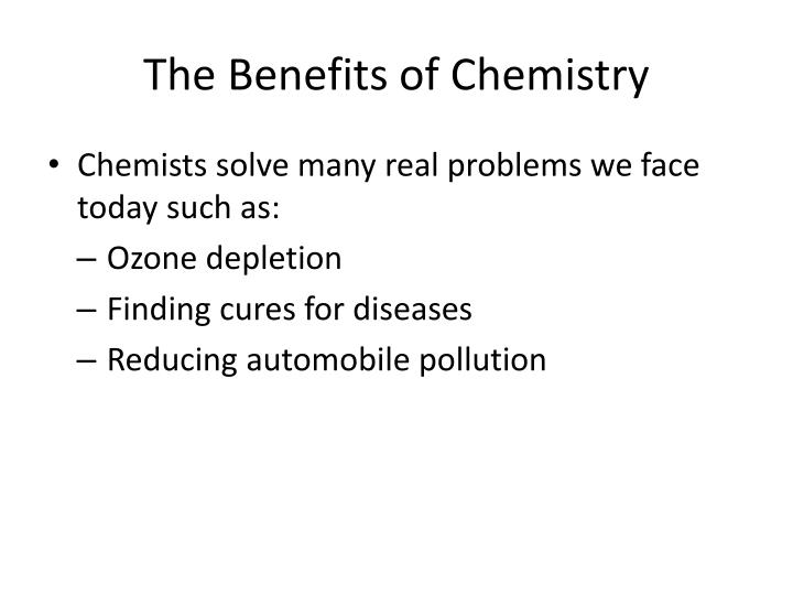 The Benefits of Chemistry