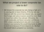 what we project a lower corporate tax rate to do