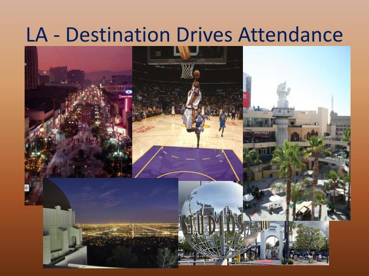 LA - Destination Drives Attendance