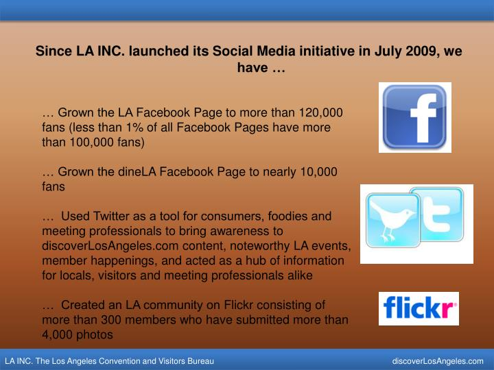 Since LA INC. launched its Social Media initiative in July 2009, we have …