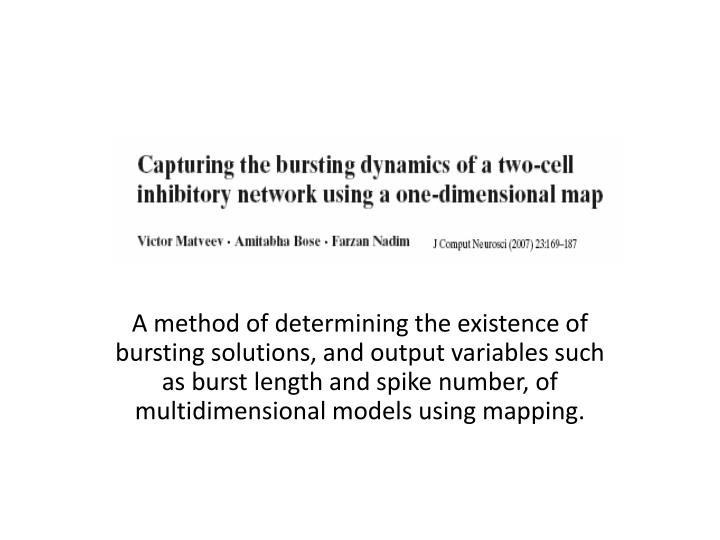 A method of determining the existence of bursting solutions, and output variables such as burst length and spike number, of multidimensional models using mapping.