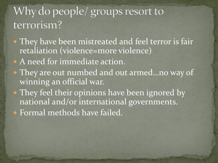 Why do people/ groups resort to terrorism?