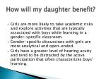 how will my daughter benefit