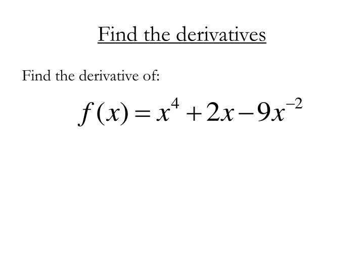 Find the derivatives
