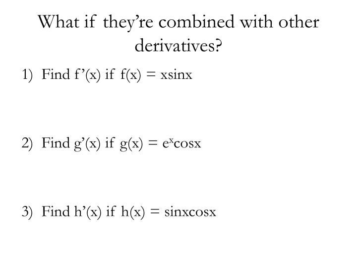 What if they're combined with other derivatives?