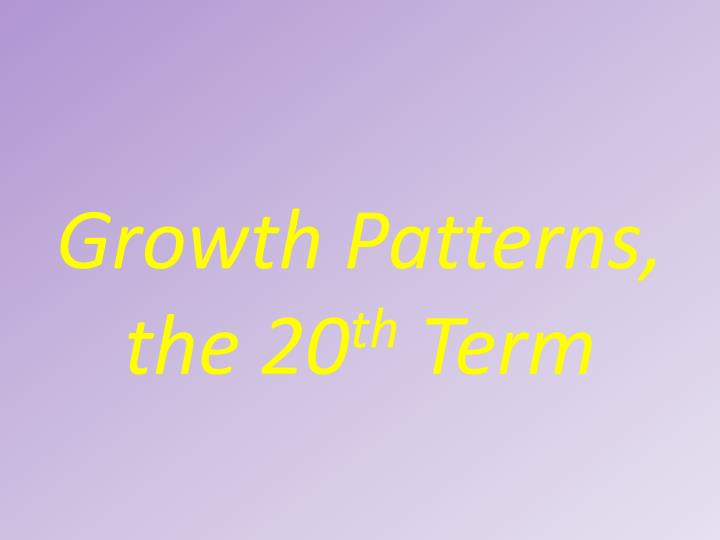 Growth Patterns, the 20