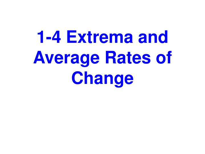 1-4 Extrema and Average Rates of Change
