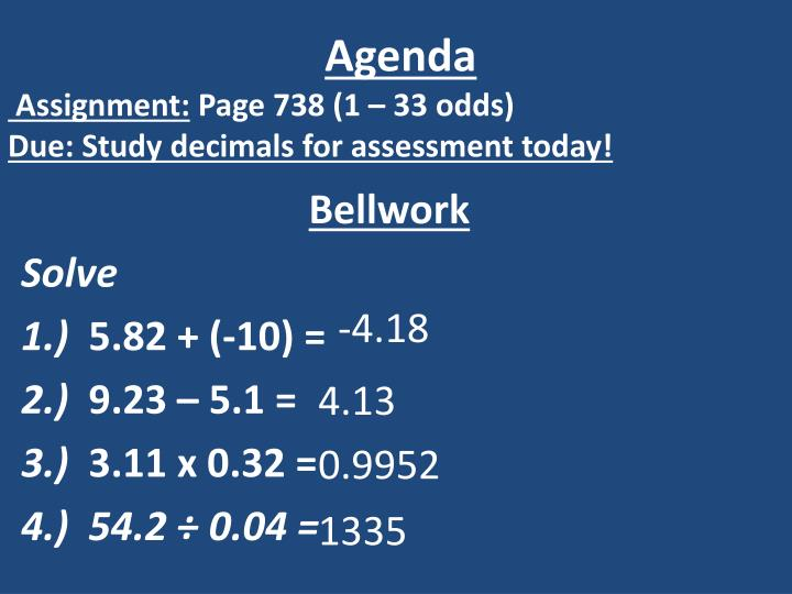 Agenda assignment page 738 1 33 odds due study decimals for assessment today