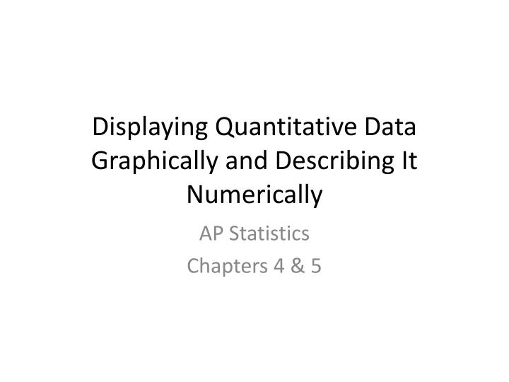 displaying quantitative data graphically and describing it numerically
