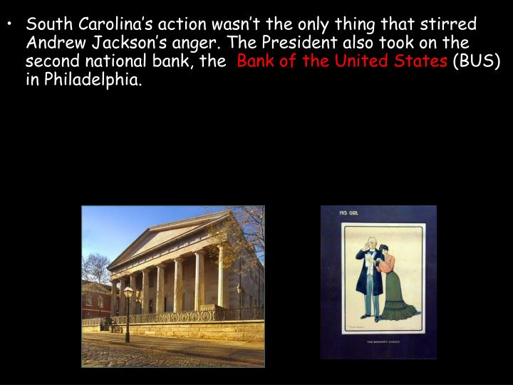 South Carolina's action wasn't the only thing that stirred Andrew Jackson's anger. The President also took on the second national bank, the