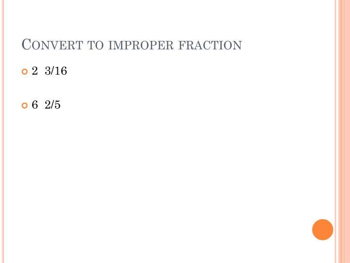 Convert to improper fraction