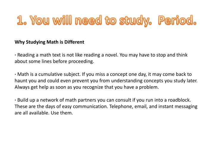 1. You will need to study.  Period.