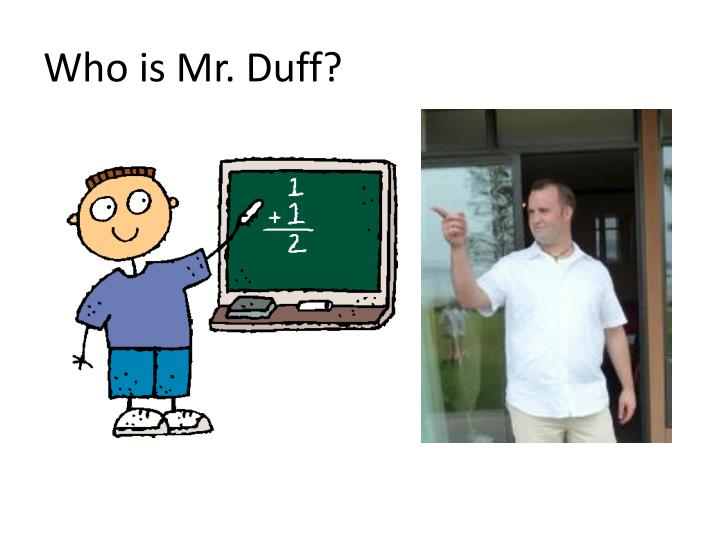 Who is Mr. Duff?