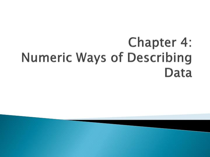 Chapter 4 numeric ways of describing data