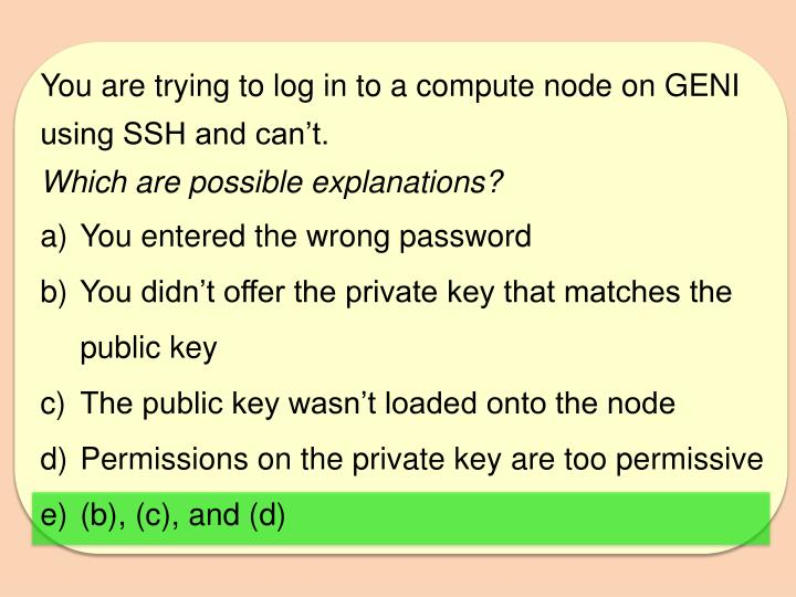 You are trying to log in to a compute node on GENI using SSH and can't.