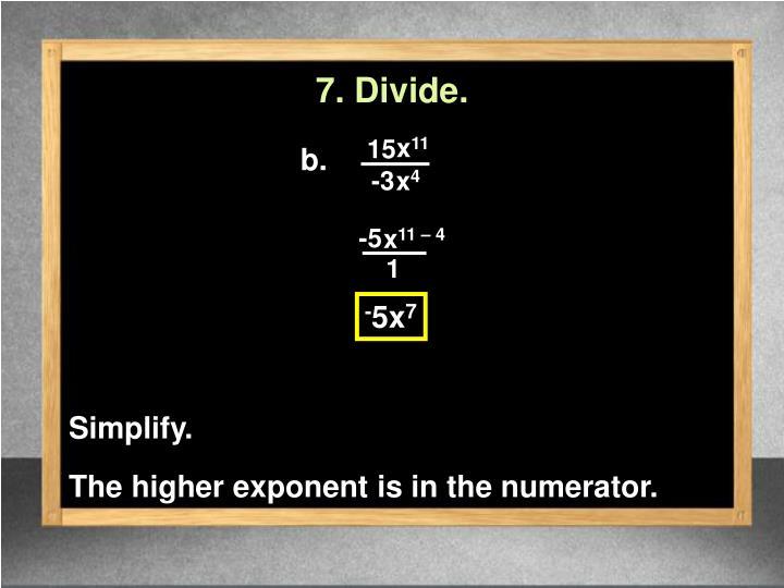 7. Divide.