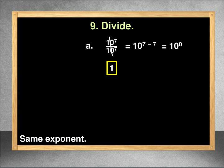 9. Divide.