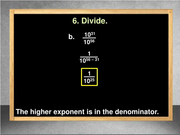 6. Divide.